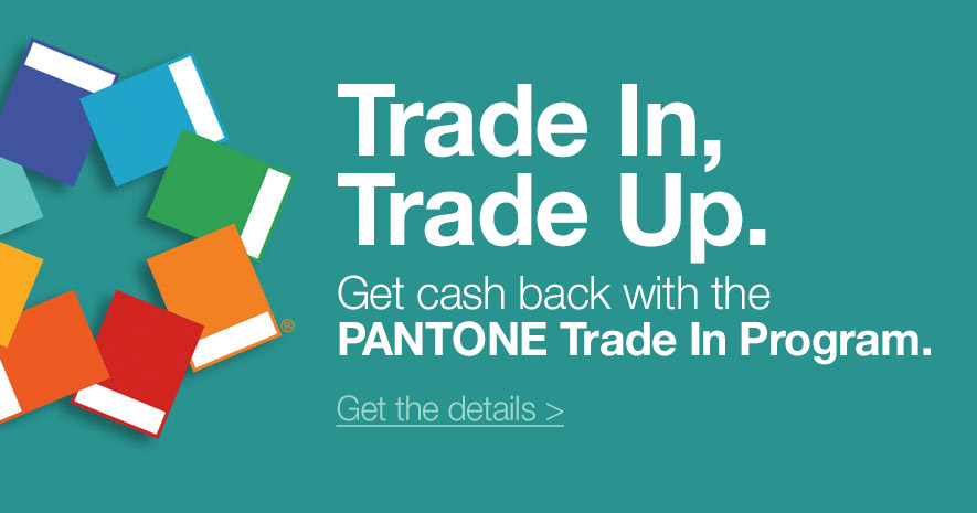The Pantone Trade In Program. Get Rebates When Trading in Your Old Product.